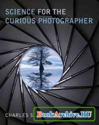 Книга Science for the Curious Photographer: An Introduction to the Science of Photography.