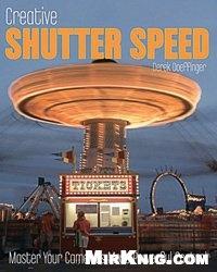 Книга Creative Shutter Speed: Master the Art of Motion Capture