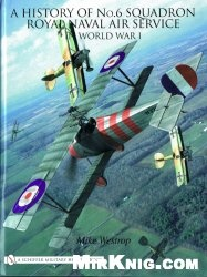Книга A History of No.6 Squadron Royal Naval Air Service in World War I (Schiffer Military History)