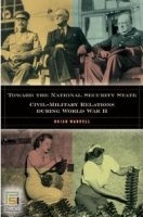 Toward the National Security State: Civil-Military Relations during World War II