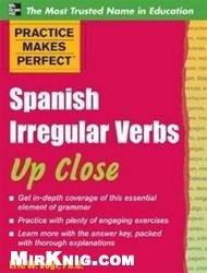 Книга Practice Makes Perfect: Spanish Irregular Verbs Up Close
