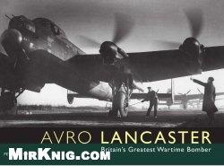 Книга Avro Lancaster: Britain's Greatest Wartime Bomber