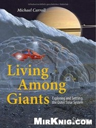 Книга Living Among Giants: Exploring and Settling the Outer Solar System