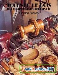 Книга Tourner le bois: Un plaisir à redécouvrir