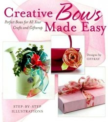 Книга Creative Bows Made Easy: Perfect Bows for All Your Crafts and Giftwrap