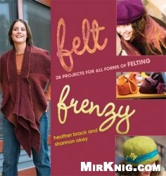 Книга Felt Frenzy: 26 Projects for All Forms of Felting