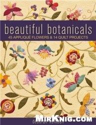 Книга Beautiful Botanicals: 45 Applique Flowers & 14 Quilt Projects