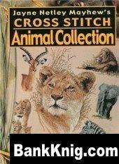 Книга Jayne Netley Mayhew`s.  Cross Stitch Animal Collection - Вышитые животные jpeg 68,6Мб