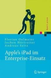 Книга Apple's iPad im Enterprise-Einsatz: Einsatzmoglichkeiten, Programmierung, Betrieb und Sicherheit im Unternehmen (Xpert.press) (German Edition)