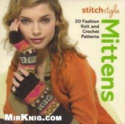 Книга Stitch Style Mittens: 20 Fashion Knit and Crochet Patterns