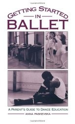 Книга Getting Started in Ballet: A Parent's Guide to Dance Education