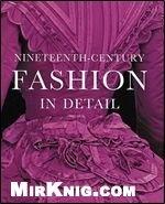 Книга Nineteenth-Century Fashion in Detail