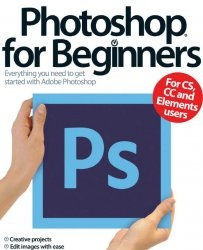 Photoshop For Beginners Everything you need to get startes with Adobe Photoshop For CS, CC and Elements users