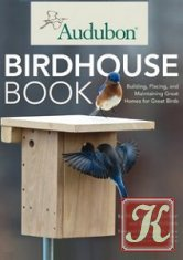 Книга Книга Audubon Birdhouse Book: Building, Placing, and Maintaining Great Homes for Great Birds