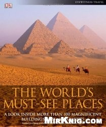 Книга The World's Must-See Places: A Look Inside More Than 100 Magnificent Buildings and Monuments