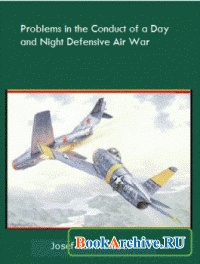 Книга Problems in the Conduct of a Day and Night Defensive Air War.
