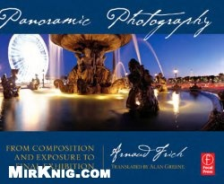 Книга Panoramic Photography: From Composition and Exposure to Final Exhibition