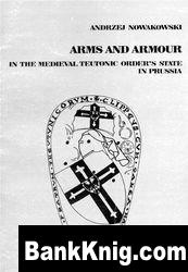 Книга Arms and Armours. In The Medieval Teutonic Order`s State In Prussia