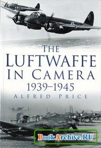 Книга The Luftwaffe in Camera 1939-1945