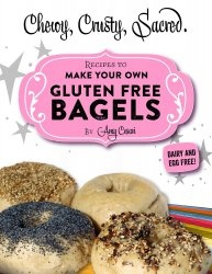 Книга Chewy, Crusty, Sacred.: Recipes To Make Your Own Gluten Free Bagels