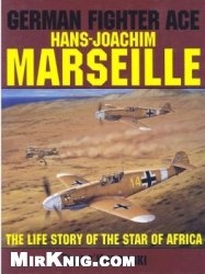 Книга German Fighter Ace Hans-Joachim Marseille.  The Life Story of the Star of Africa
