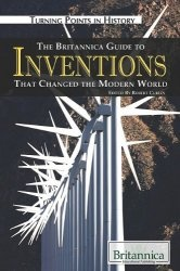 Книга The Britannica Guide to Inventions That Changed the Modern World (Turning Points in History)