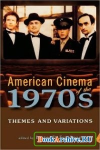 Книга American Cinema Of The 1970s: Themes And Variations.