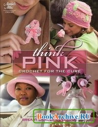 Книга Think Pink: Crochet for the Cure.