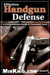 Книга Effective Handgun Defense: A Comprehensive Guide to Concealed Carry
