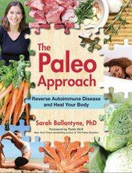 Книга The Paleo Approach: Reverse Autoimmune Disease and Heal Your Body
