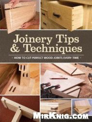 Книга Joinery Tips & Techniques: How to Cut Perfect Wood Joints Every Time