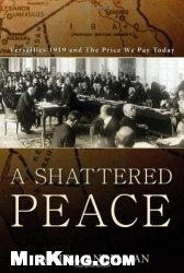 Книга A Shattered Peace: Versailles 1919 and the Price We Pay Today