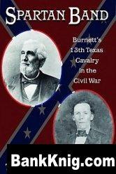 Книга Spartan Band: Burnett's 13th Texas Cavalry In The Civil War