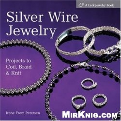 Книга Silver Wire Jewelry: Projects to Coil, Braid & Knit