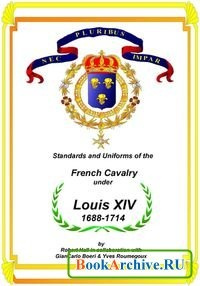 Книга Standards and Uniforms of the French Cavalry Under Louis XIV, 1688-1714.