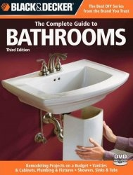 Книга Black & Decker The Complete Guide to Bathrooms: Remodeling on a budget; Vanities & Cabinets; Plumbing & Fixtures; Showers, Sinks & Tubs