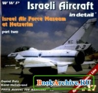 Книга Wings & Wheels Special Museum Line No 17: Israeli Aircraft in Detail Part Two. Israel Air Force Museum at Hatzerim.