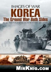 Книга Korea: The Ground War from Both Sides (Images of War)