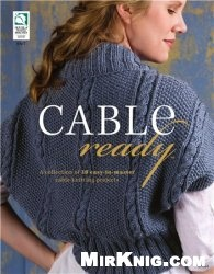 Книга Cable Ready: A Collection of 10 Easy to Master Cable Knitting Projects