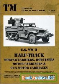 Книга TM - Tankograd Technical Manual Series No. 6010 - US WWII Half-Track Mortar Carriers, Howitzers Motor Carriages & Gun Motor Carriages