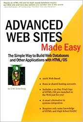 Advanced Web Sites Made Easy : The Simple Way to Build Web Databases and Other Applications with HTML/OS
