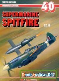 Книга Supermarine Spitfire cz. 3 (Monografie Lotnicze 40).