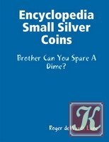Книга Encyclopedia of Small Silver Coins