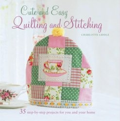 Книга Cute and Easy Quilting and Stitching