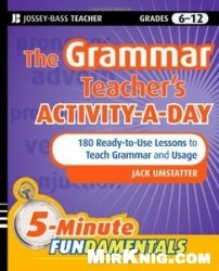 Книга The Grammar Teacher's Activity-a-Day: 180 Ready-to-Use Lessons to Teach Grammar and Usage