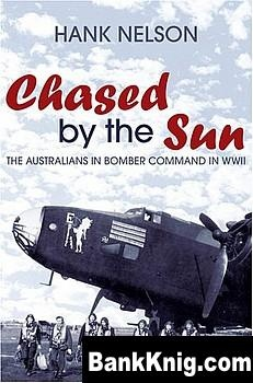 Книга Chased by the Sun: The Australians in Bomber Command in World War II