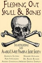 Книга Millegan K. Fleshing Out Skull & Bones: Investigations into America's Most Powerful Secret Society