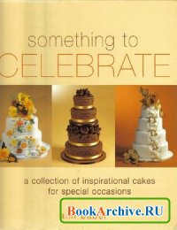 Книга Something to Celebrate: A collection of inpsirational cakes for special occasions