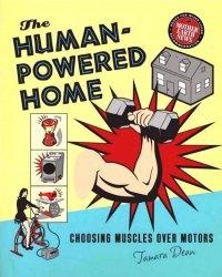 Книга The Human-Powered Home: Choosing Muscles Over Motors