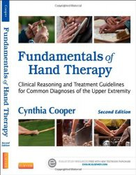 Книга Fundamentals of Hand Therapy: Clinical Reasoning and Treatment Guidelines for Common Diagnoses of the Upper Extremity